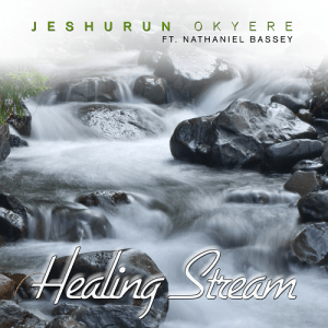 Healing Stream - Jeshurun Okyere