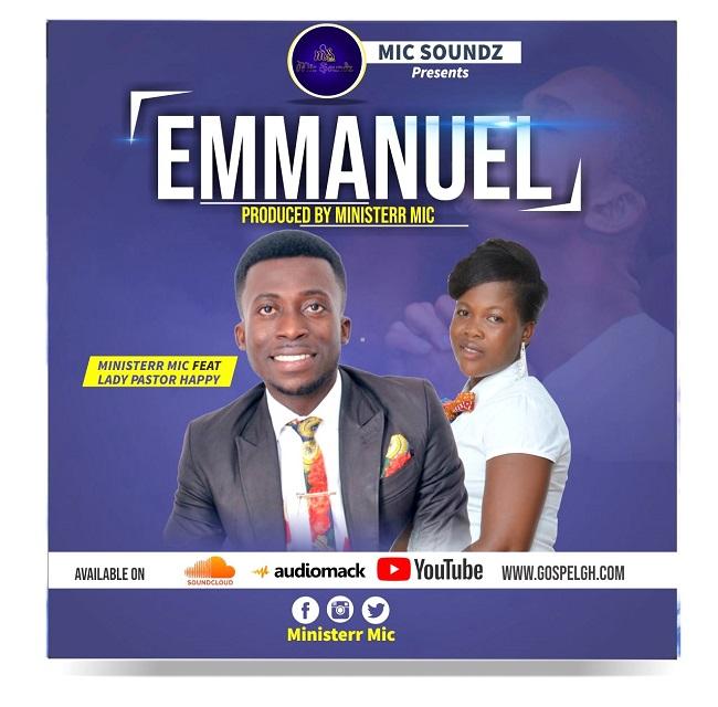 Ministerr Mic - EMMANUEL ft  Lady Pastor Happy - Gospelgh com