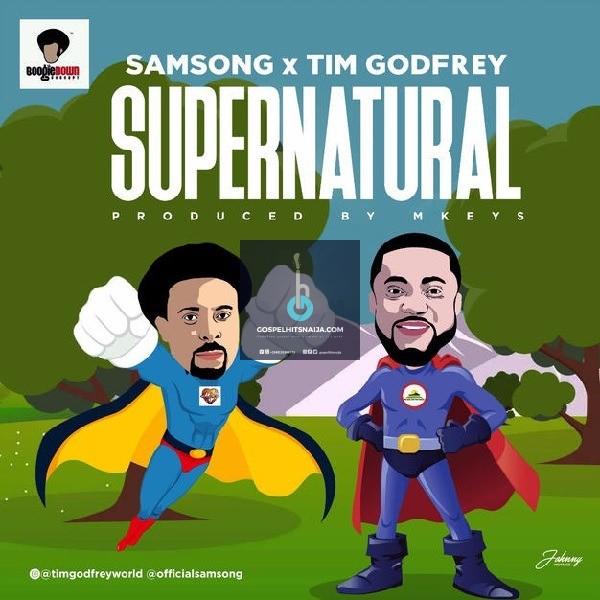 DOWNLOAD MP3] Samsong - Supernatural [Ft  Tim Godfrey] | Mp3