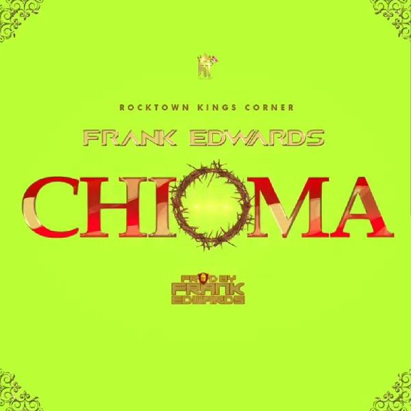 Chioma - Frank Edwards (Free Mp3 Download) » GospelHitsNaija