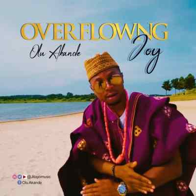 [MUSIC PREMIERE] Olu Akande – Overflowing Joy [ Audio + Video] || @Jitayomusic