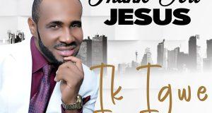 Thank You Jesus by Ik Igwe