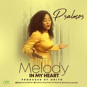 Download: Psalmos Melody In My Heart [Mp3 + Lyrics]