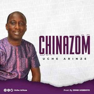 Download: Uche Arinze Chinazom [Mp3 + Lyrics]