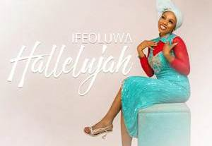 Download: Ifeoluwa Hallelujah [Mp3 + Lyrics]