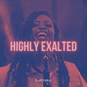 Download: Naffymar Highly Exalted [Mp3 + Lyrics]
