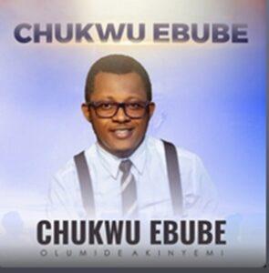 Olumide Akinyemi - Chukwu Ebube Lyrics, Mp3 download