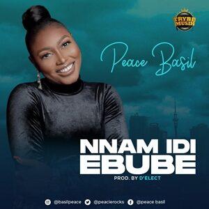 Peace Basil Nnam Idi Ebube lyrics & Mp3
