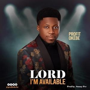 Profit Okebe Lord I'm Available Lyrics, Mp3 download