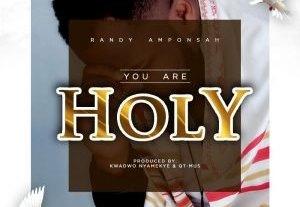 Randy Amponsah You Are Holy Mp3 Lyrics Video download