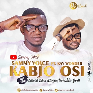 Sammy Voice Kabio Osi Ft. Kay Wonder Lyrics, Video , Mp3 download
