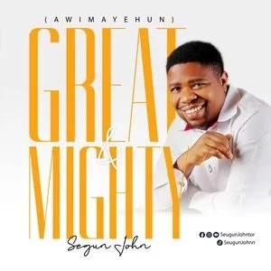 Segun John – Great and Mighty (Awimayehun) Lyrics & Mp3