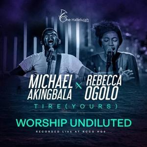 Michael Akingbala Tire (Yours) Ft. Rebecca Ogolo