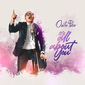 Osita Peter - Its All About You Lyrics & Mp3
