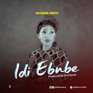 Sharom Smith - Idi Ebube (Lyrics,Mp3 Download)