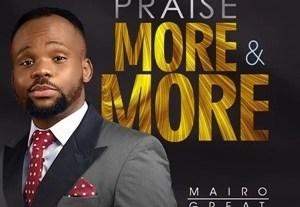 Mairo Great - Praise More & More