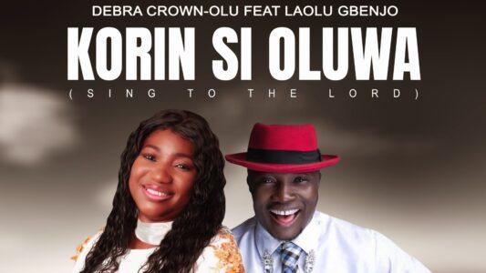 Debra Crown-Olu - Korin Si Oluwa ft. Laolu Gbenjo (Lyrics, Mp3 Download)