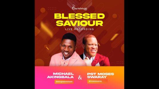 Michael Akingbala Blessed Saviour Ft. Moses Swaray