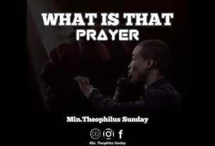 Theophilus Sunday - What Is That Prayer (Lyrics, Mp3 Download)