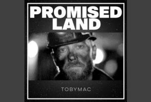 TobyMac - Promised Land Mp3 Download (Video, Lyrics, Mp4)