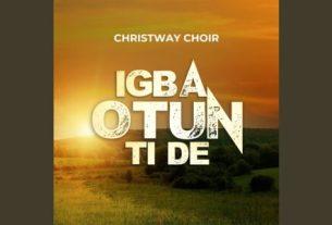 Christway Choir – Igba Otun Ti De Album Download