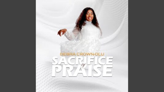 Debra Crown-Olu - Sacrifice of Praise (Lyrics, Mp3 Download)