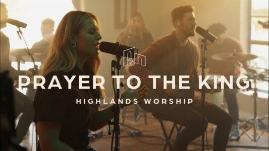 Highlands Worship - Prayer To The King (Lyrics,Mp3 Download)