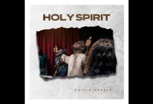 Philip Adzale - Holy Spirit (Lyrics, Mp3 Download)