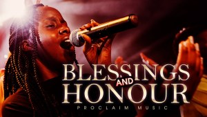 Proclaim Music - Blessings and Honour (Lyrics, Mp3 Download)