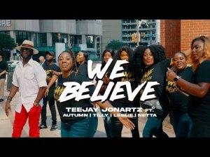 Teejay Jonartz - We Believe Ft. Autumn, Tilly, Leslie & Netta (Lyrics, Mp3 Download)