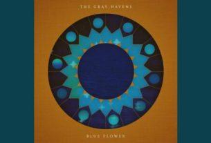 The Gray Havens - Blue Flower (Lyrics,Video, Mp3 Download)