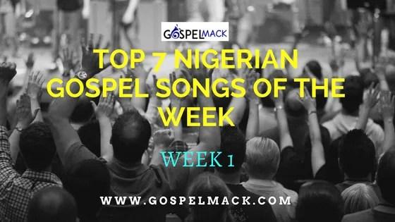 Top 7 Nigerian Gospel Songs