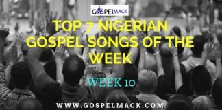 Top 7 Nigerian Gospel Songs Of The Week