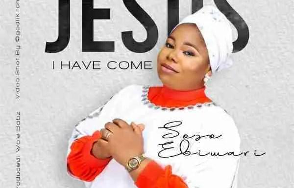 Soso Ebiwari - Have Come