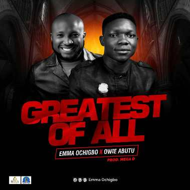 Greatest of All mp3 song By Emma Ochigbo ft Owie Abutu