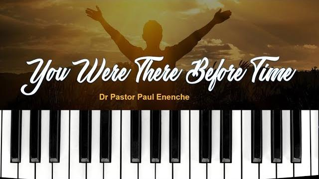 You Were There mp3 and Lyric by - Dr Paul Enenche