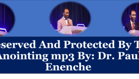 Preserved And Protected By The Anointing mp3 By: Dr. Paul Enenche