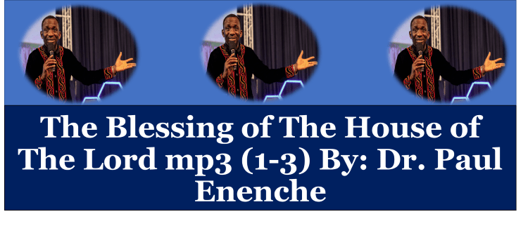 The Blessing of The House of The Lord mp3 (1-3) By: Dr. Paul Enenche