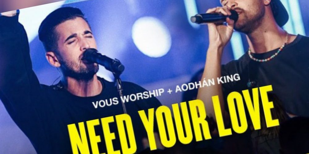 Need Your Love   VOUS Worship Ft. Aodhán King