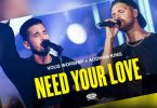 Need Your Love | VOUS Worship Ft. Aodhán King