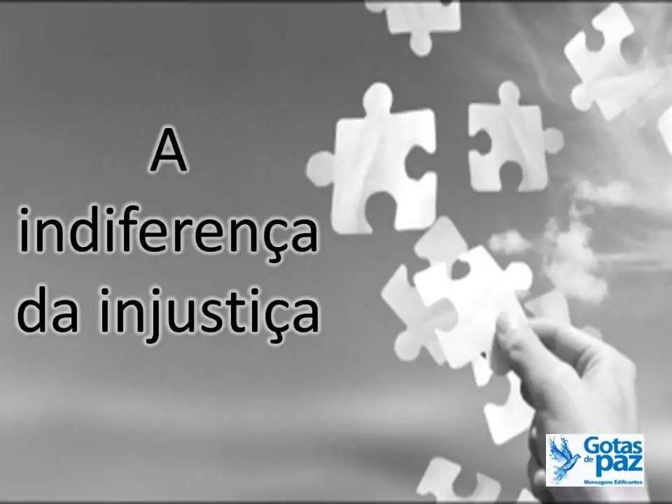 A indiferença da injustiça