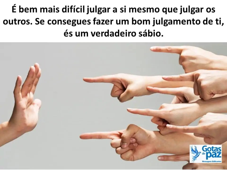 É bem mais difícil julgar a si mesmo que julgar os outros. Se consegues fazer um bom julgamento de ti, és um verdadeiro sábio.