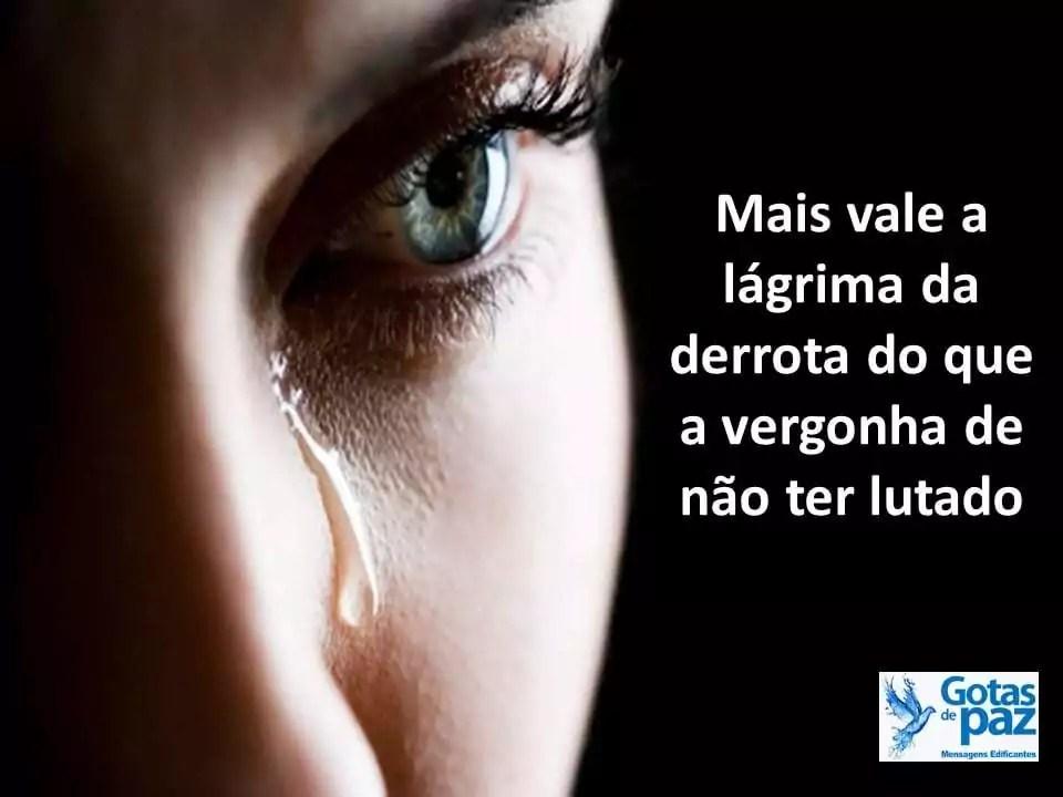 Mais vale a lágrima da derrota do que a vergonha de não ter lutado...