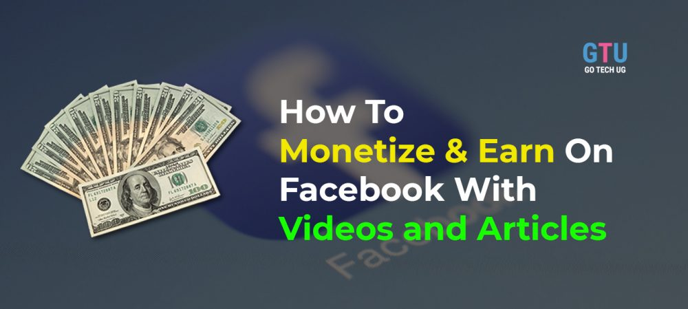 How To Monetize And Earn On Facebook With Videos and Articles