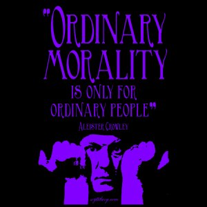 """Ordinary morality is only for ordinary people,"" Aleister Crowley"