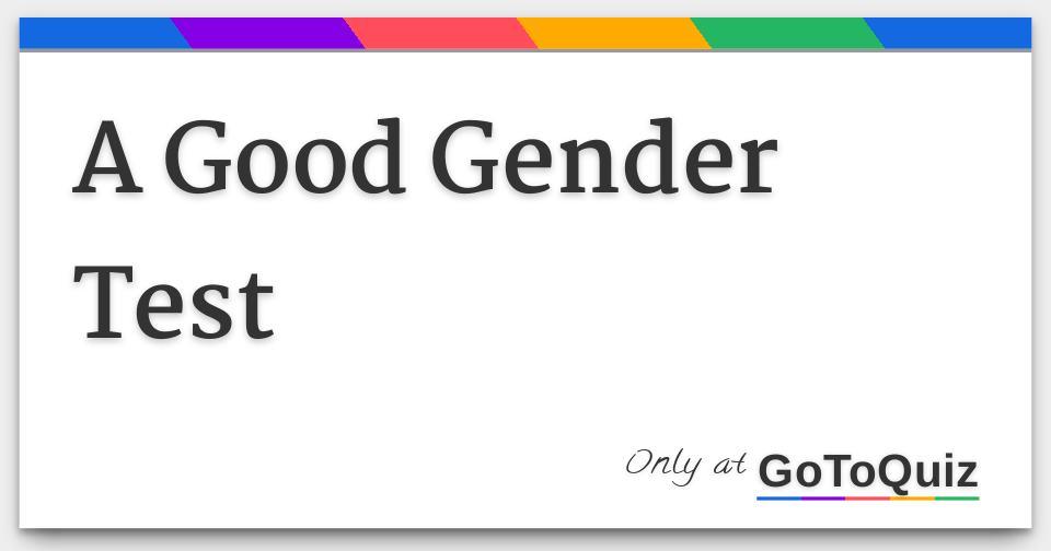 a good gender test
