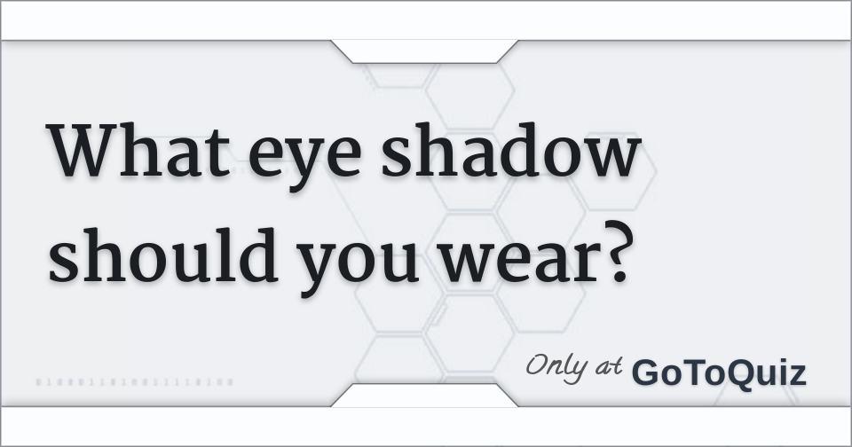 What eye shadow should you wear?