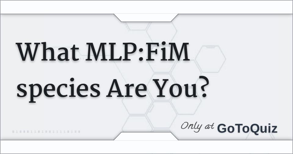 What MLP:FiM species Are You?