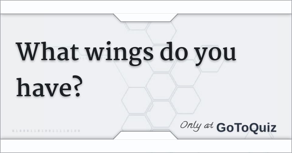 What wings do you have?