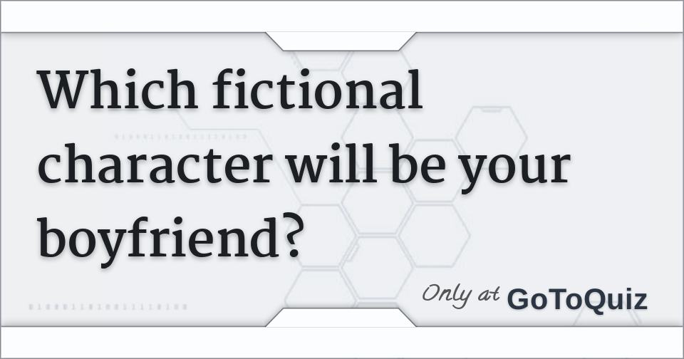 Which fictional character will be your boyfriend?